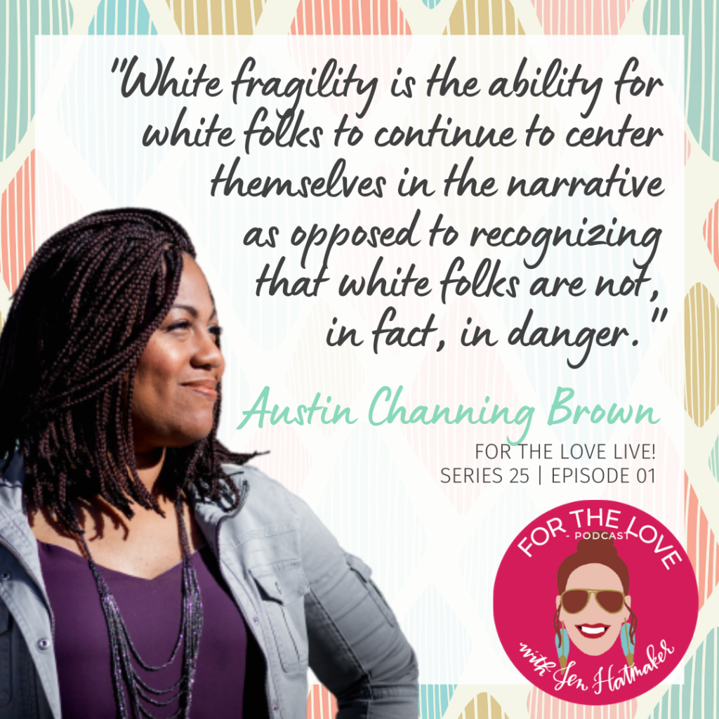 """Doing Nothing is No Longer an Option."""" – For The Love Live with Austin Channing  Brown - Jen Hatmaker"""